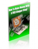 How To Make Money With A Free Blogger Blog! eBook with Private Label Rights