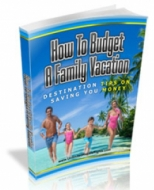 How To Budget A Family Vacation eBook with Master Resale Rights
