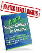 Copy Super Affiliates To Success eBook with Master Resell Rights