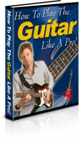 How To Play The Guitar Like A Pro! eBook with Personal Use Rights