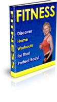 Fitness - Discover Home Workouts for That Perfect Body! eBook with Private Label Rights
