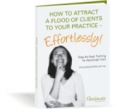 How To Attract Clients To Your Practice - Effortlessly! eBook with private label rights
