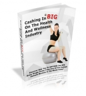 Cashing In BIG On The Health And Wellness Industry eBook with Private Label Rights