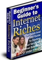 Beginner's Guide To Internet Riches eBook with Master Resale Rights