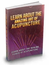 Learn About The Amazing Art Of Acupuncture eBook with private label rights