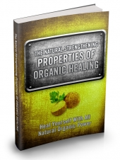 The Natural Strengthening Properties Of Organic Healing eBook with private label rights