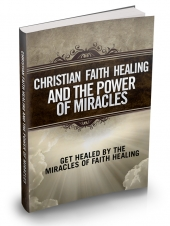 Christian Faith Healing And The Power Of Miracles eBook with private label rights