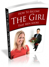 How To Become The Girl That Men Adore eBook with Private Label Rights