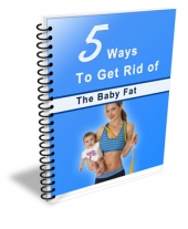 5 Ways To Get Rid Of The Baby Fat eBook with Private Label Rights
