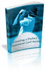 Creating a Perfect, Consistent Golf Swing eBook with Master Resale Rights