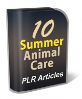 10 Summer Animal Care PLR Articles Gold Article with Private Label Rights