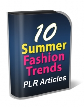 10 Summer Fashion Trends PLR Articles Gold Article with Private Label Rights