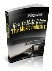 How To Make It Into The Music Industry eBook with Private Label Rights
