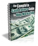 The Complete Cash Lovers Guide to Blog Marketing eBook with Master Resale Rights