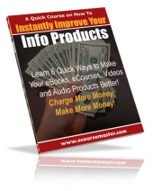 Instantly Improve Your Info Products Quick Course eBook with Giveaway rights
