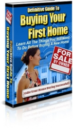 Definitive Guide To Buying Your First Home eBook with Private Label Rights