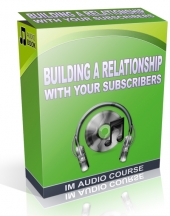 Building a Relationship With Your Subscribers Audio with Private Label Rights