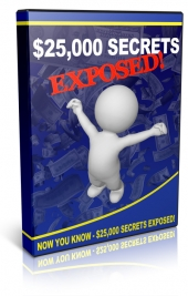 $25,000 Secrets Exposed Video with Private Label Rights