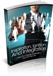 Inspiration, Ignition, And Integration eBook with private label rights