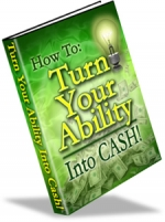 How To Turn Your Ability Into Cash eBook with Master Resale Rights
