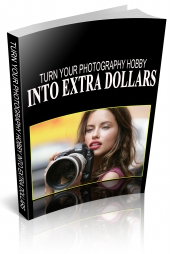 Turn Your Photography Hobby Into Extra Dollars eBook with private label rights