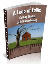 A Leap of Faith: Getting Started with Homeschooling eBook with private label rights