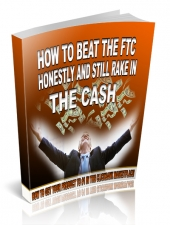 How To Beat The FTC Honestly And Still Rake In The Cash eBook with Personal Use Rights