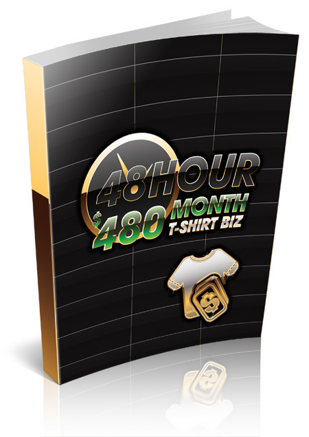 48 Hour $480 Month T-Shirt Biz