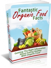 Fantastic Organic Food Facts eBook with Master Resell Rights