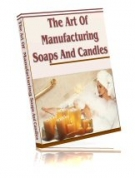 The Art Of Manufacturing Soaps And Candles eBook with Resell Rights