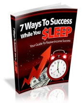 7 Ways To Success While You Sleep eBook with Master Resell Rights