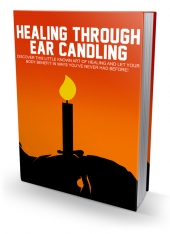 New Healing Through Ear Candling eBook with Master Resell Rights