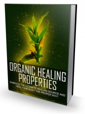 Organic Healing Properties eBook with Master Resell Rights