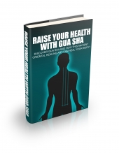 Raise Your Health With Gua Sha eBook with Master Resell Rights