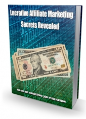Lucrative Affiliate Marketing Secrets Revealed eBook with Master Resell Rights/Giveaway Rights
