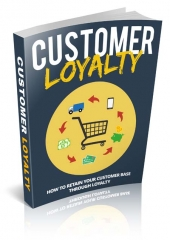 Customer Loyalty eBook with Master Resell Rights/Giveaway Rights