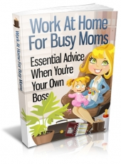 Work At Home For Busy Moms eBook with Master Resell Rights