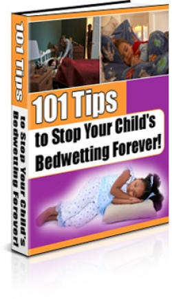 101 Tips to Stop Your Child's Bedwetting Forever!