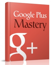 Google Plus Mastery eBook with Resell Rights
