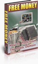 Free Money : How To Profit From The Public Domain eBook with Private Label Rights