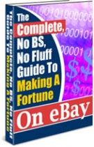 The Complete Guide To Making A Fortune On eBay eBook with Resell Rights