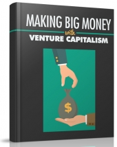 Making Big Money with Venture Capitalism eBook with Master Resell Rights/Giveaway