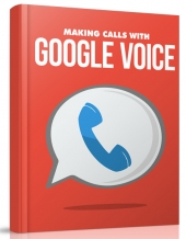Making Calls with Google Voice eBook with Master Resell Rights/Giveaway Rights