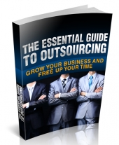 The Essential Guide to Outsourcing eBook with Master Resell Rights/Giveaway Rights