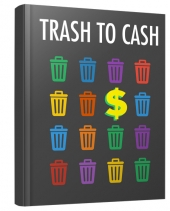 Trash to Cash eBook with Master Resell Rights/Giveaway Rights