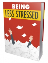 Being Less Stressed eBook with Master Resell Rights/Giveaway Rights