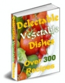 Delectable Vegetable Dishes eBook with Resell Rights