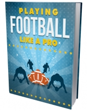 Playing Football Like A Pro eBook with Master Resell Rights/Giveaway Rights