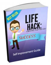 Life Hack - Creating A Better You eBook with Master Resell Rights