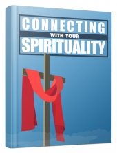 Connecting With Your Spirituality eBook with Master Resell/Giveaway Rights